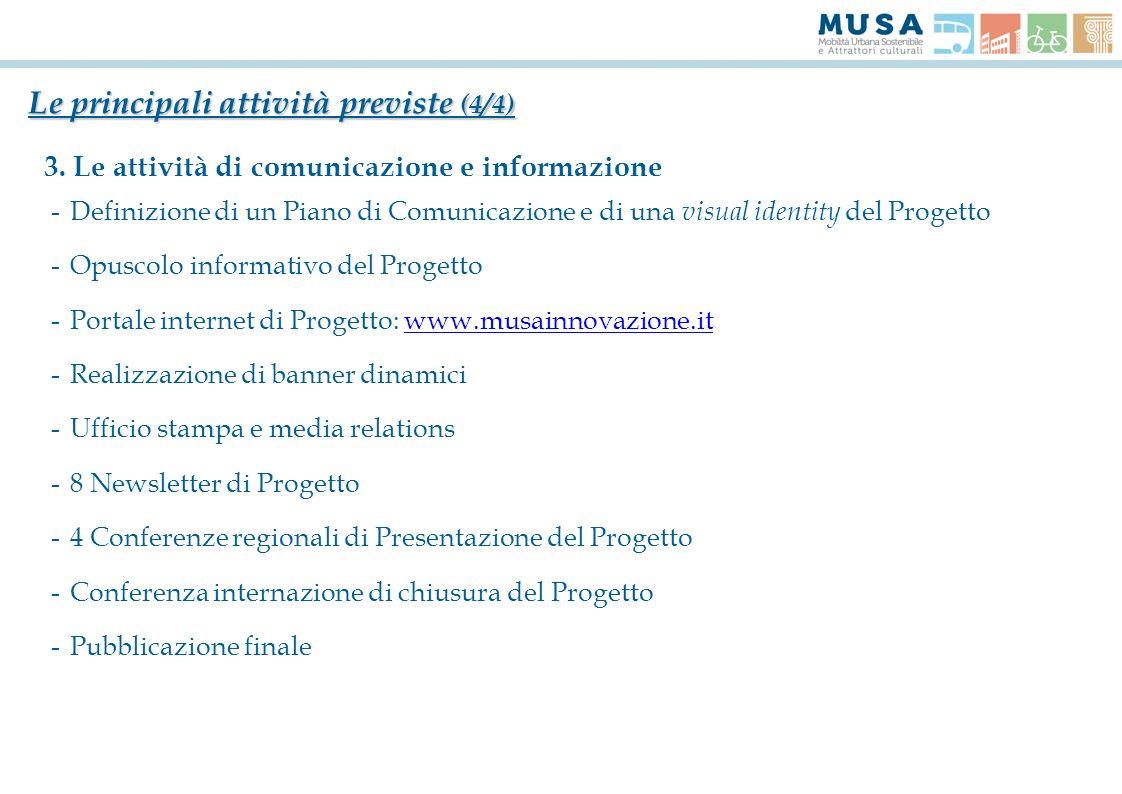 3. Le attività di comunicazione e informazione Le principali attività previste (4/4) -Definizione di un Piano di Comunicazione e di una visual identit