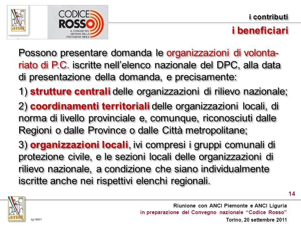 Riunione con ANCI Piemonte e ANCI Liguria in preparazione del Convegno nazionale Codice Rosso Torino, 20 settembre 2011 Possono presentare domanda le organizzazioni di volonta- riato di P.C.