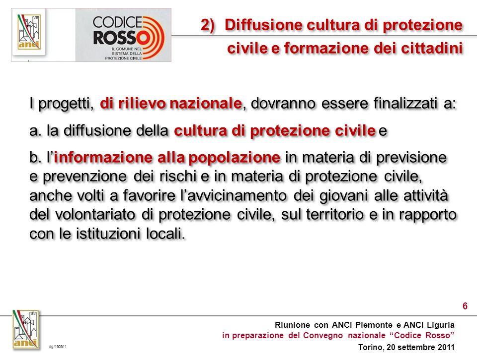 Riunione con ANCI Piemonte e ANCI Liguria in preparazione del Convegno nazionale Codice Rosso Torino, 20 settembre 2011 6 I progetti, di rilievo nazionale, dovranno essere finalizzati a: a.