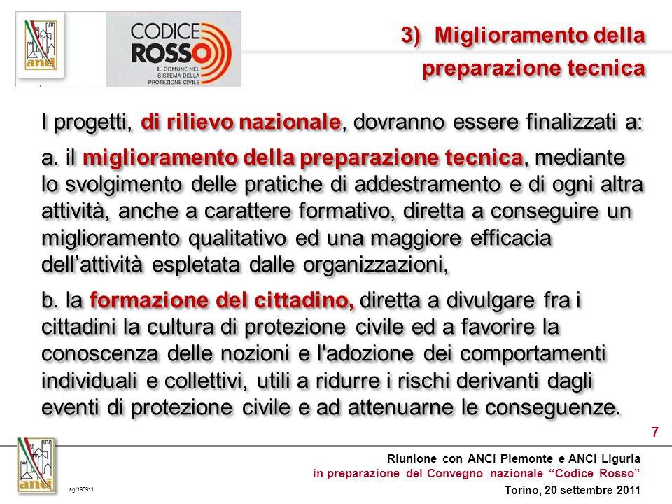 Riunione con ANCI Piemonte e ANCI Liguria in preparazione del Convegno nazionale Codice Rosso Torino, 20 settembre 2011 7 I progetti, di rilievo nazionale, dovranno essere finalizzati a: a.