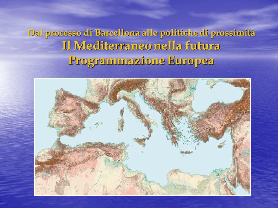 Dal processo di Barcellona alle politiche di prossimità Il Mediterraneo nella futura Programmazione Europea