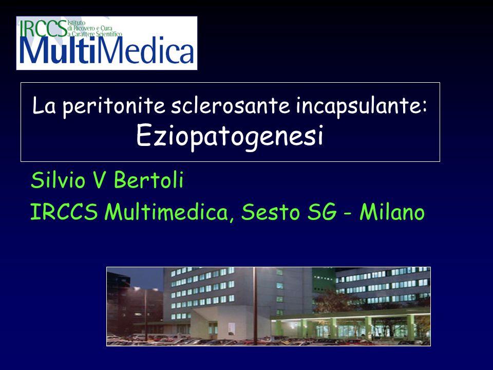 La peritonite sclerosante incapsulante: Eziopatogenesi Silvio V Bertoli IRCCS Multimedica, Sesto SG - Milano