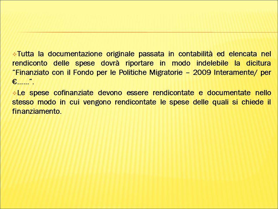 Tutta la documentazione originale passata in contabilità ed elencata nel rendiconto delle spese dovrà riportare in modo indelebile la dicitura Finanziato con il Fondo per le Politiche Migratorie – 2009 Interamente/ per …….