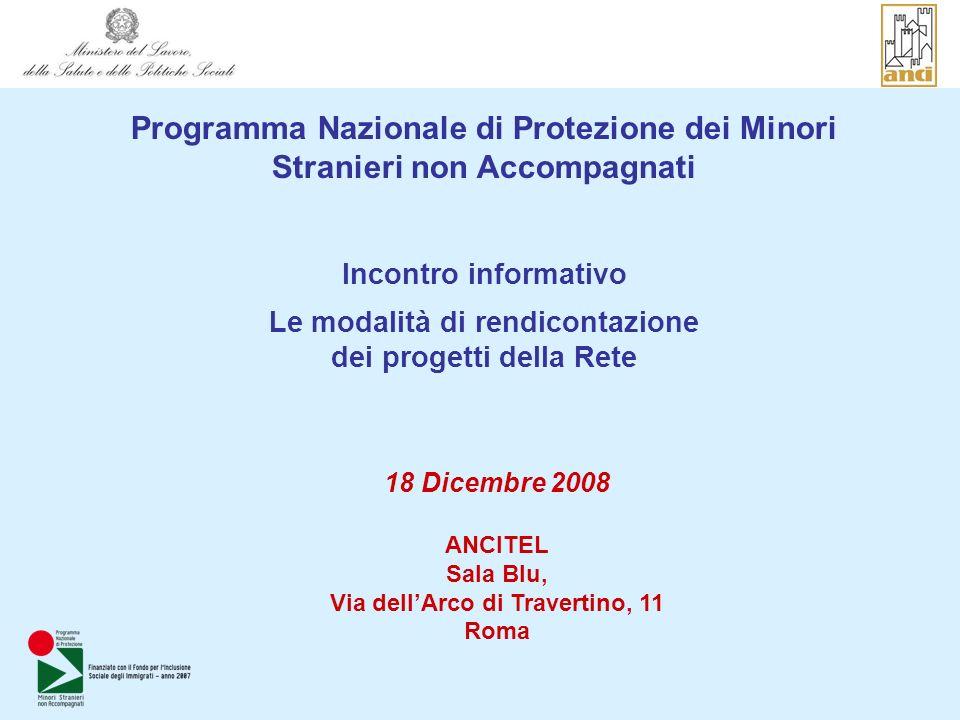 Programma Nazionale di Protezione dei Minori Stranieri non Accompagnati Incontro informativo Le modalità di rendicontazione dei progetti della Rete 18 Dicembre 2008 ANCITEL Sala Blu, Via dellArco di Travertino, 11 Roma
