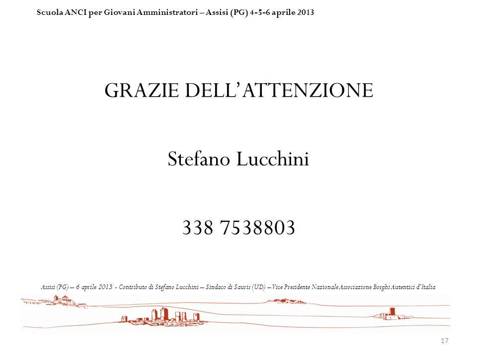 GRAZIE DELLATTENZIONE Stefano Lucchini 338 7538803 17 Scuola ANCI per Giovani Amministratori – Assisi (PG) 4-5-6 aprile 2013 Assisi (PG) – 6 aprile 20