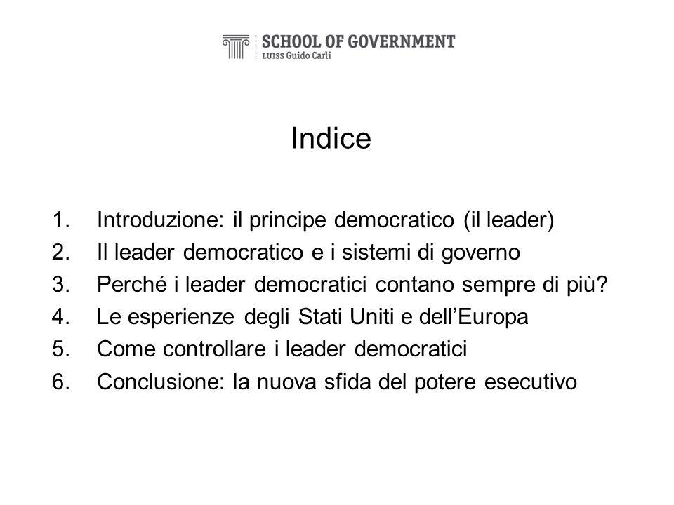 Indice 1.Introduzione: il principe democratico (il leader) 2.Il leader democratico e i sistemi di governo 3.Perché i leader democratici contano sempre
