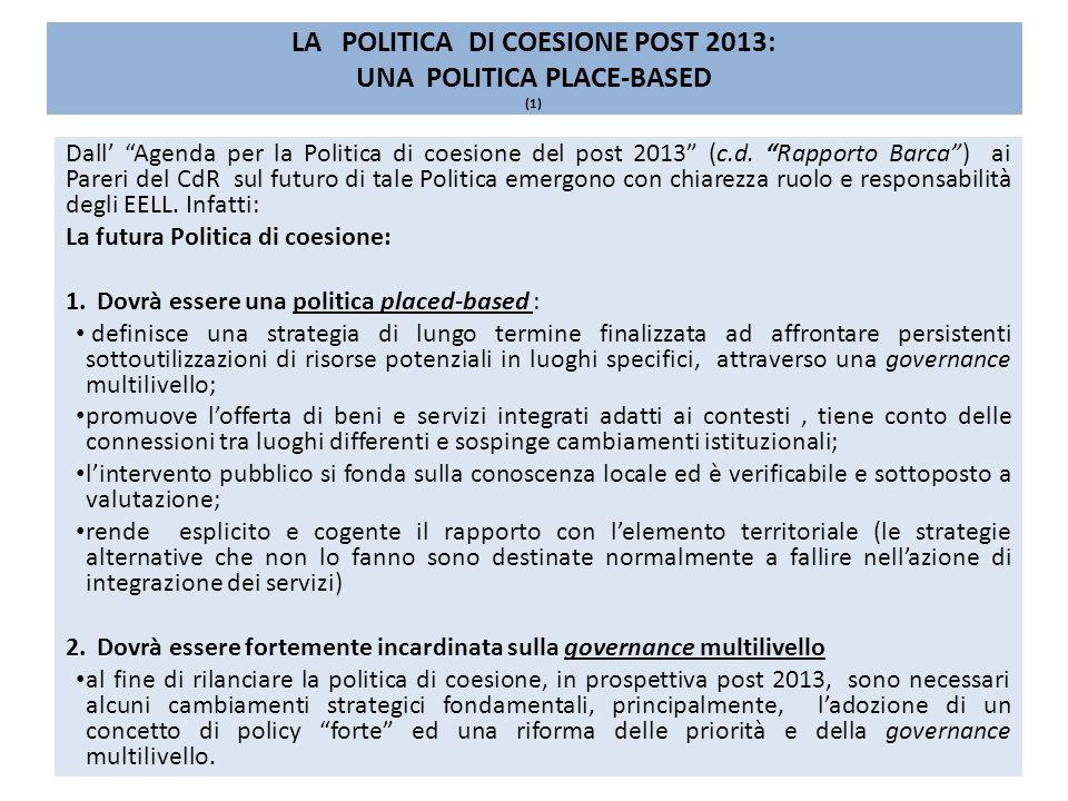 LA POLITICA DI COESIONE POST 2013: UNA POLITICA PLACE-BASED (1) Dall Agenda per la Politica di coesione del post 2013 (c.d.