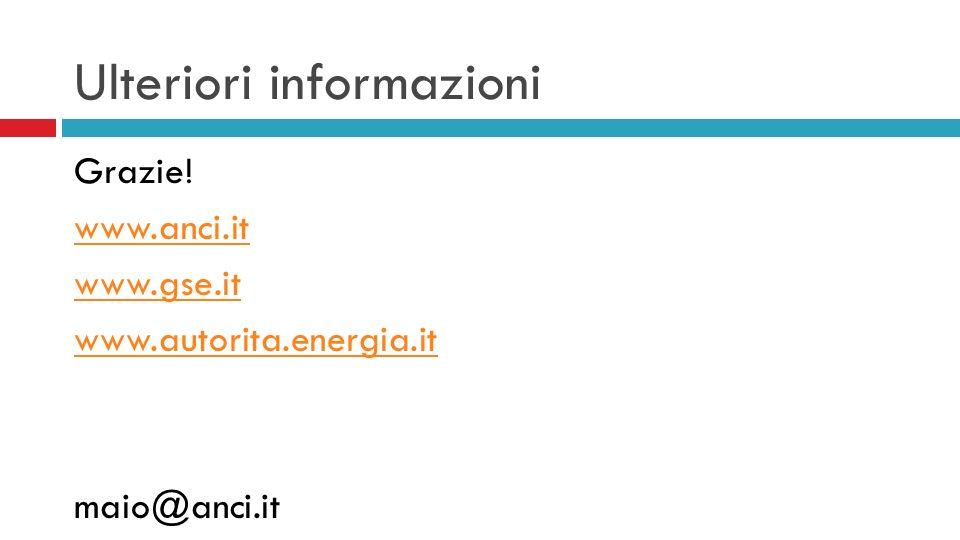 Ulteriori informazioni Grazie! www.anci.it www.gse.it www.autorita.energia.it maio@anci.it