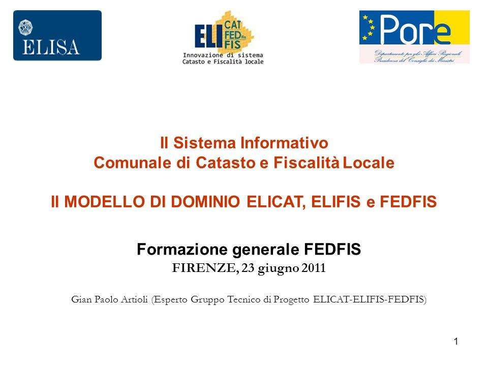 1 Il Sistema Informativo Comunale di Catasto e Fiscalità Locale Il MODELLO DI DOMINIO ELICAT, ELIFIS e FEDFIS Formazione generale FEDFIS FIRENZE, 23 g
