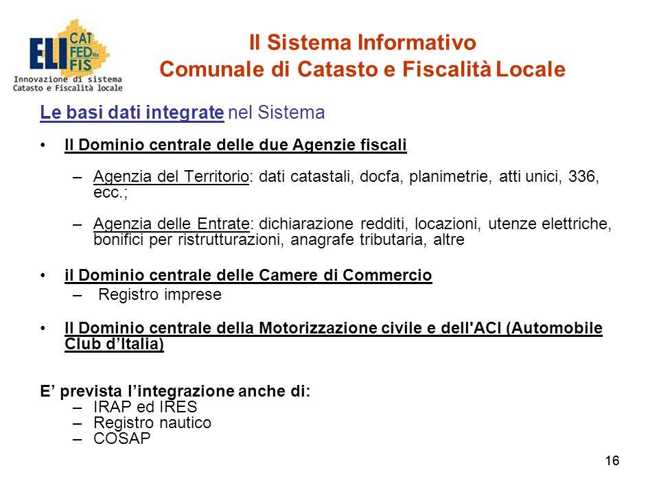 16 Il Sistema Informativo Comunale di Catasto e Fiscalità Locale Le basi dati integrate nel Sistema Il Dominio centrale delle due Agenzie fiscali –Age