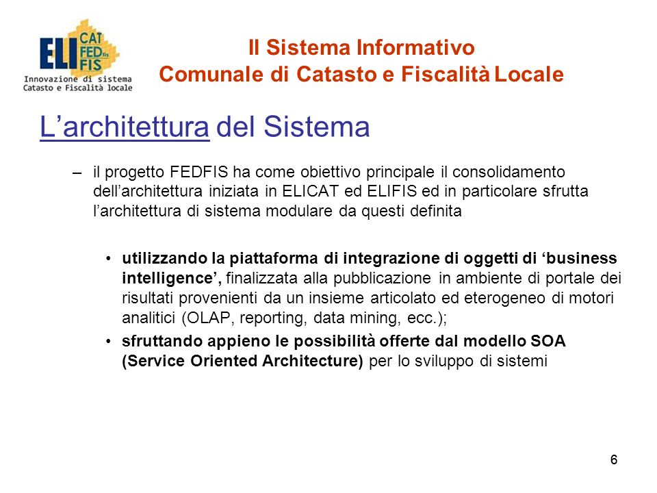 66 Il Sistema Informativo Comunale di Catasto e Fiscalità Locale Larchitettura del Sistema –il progetto FEDFIS ha come obiettivo principale il consoli