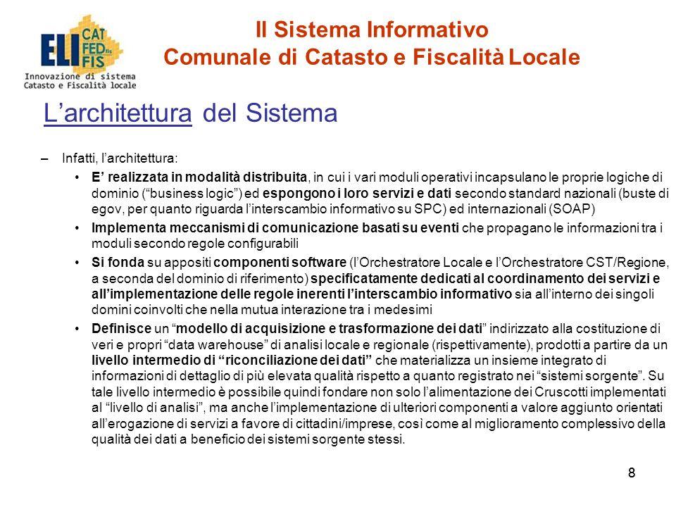 88 Il Sistema Informativo Comunale di Catasto e Fiscalità Locale Larchitettura del Sistema –Infatti, larchitettura: E realizzata in modalità distribui