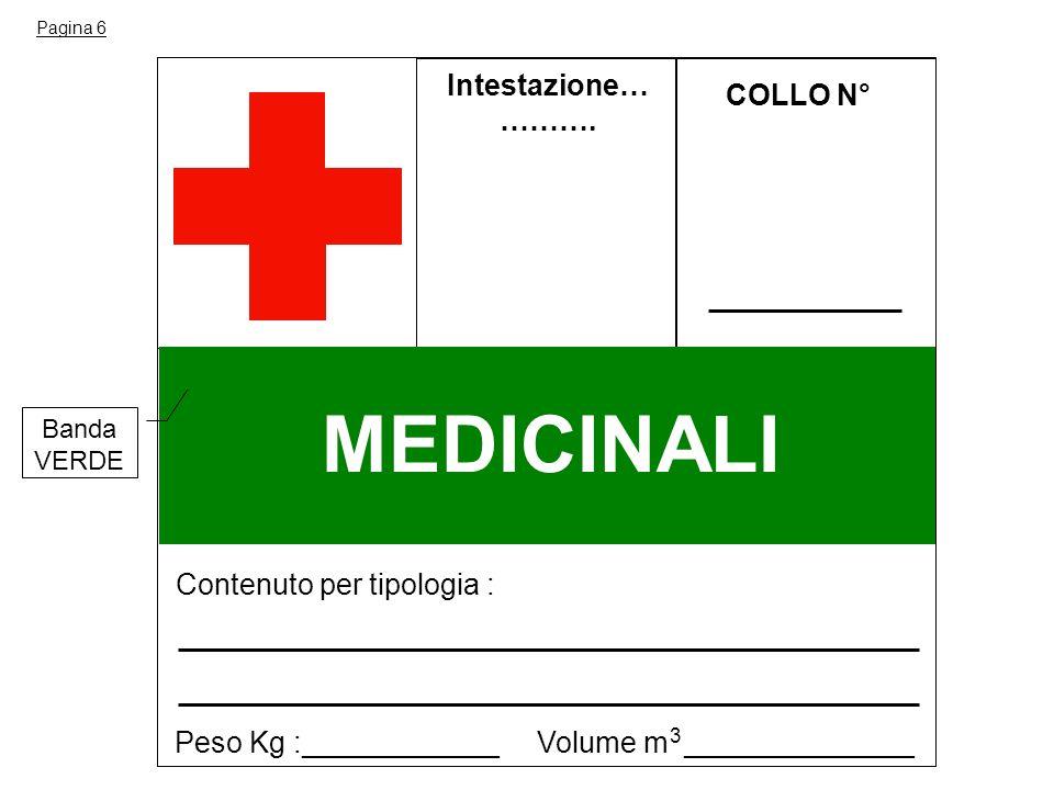 Intestazione… ………. COLLO N° MEDICINALI Contenuto per tipologia : Peso Kg :____________ Volume m ______________ 3 Pagina 6 Banda VERDE
