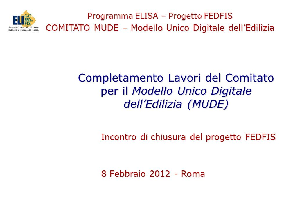 Programma ELISA – Progetto FEDFIS COMITATO MUDE – Modello Unico Digitale dellEdilizia Completamento Lavori del Comitato per il Modello Unico Digitale