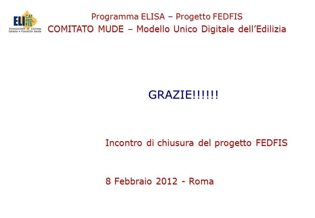 Programma ELISA – Progetto FEDFIS COMITATO MUDE – Modello Unico Digitale dellEdilizia GRAZIE!!!!!! Incontro di chiusura del progetto FEDFIS 8 Febbraio