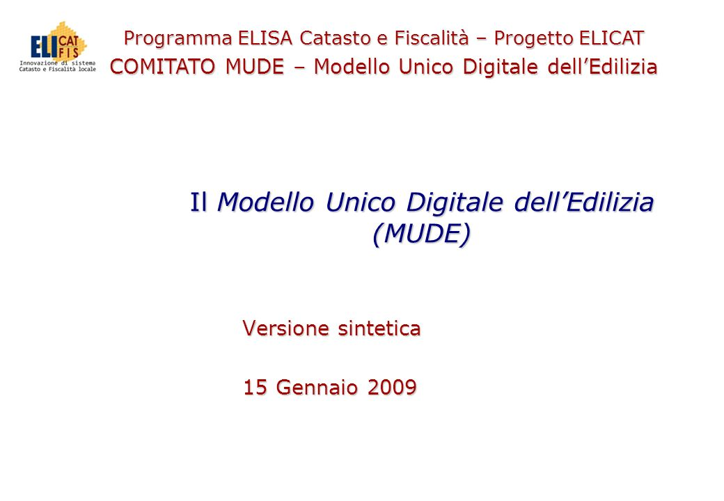 Programma ELISA Catasto e Fiscalità – Progetto ELICAT COMITATO MUDE – Modello Unico Digitale dellEdilizia Il Modello Unico Digitale dellEdilizia (MUDE