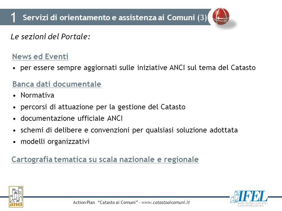 Action Plan Catasto ai Comuni - www.catastoaicomuni.it Le sezioni del Portale: 1 News ed Eventi per essere sempre aggiornati sulle iniziative ANCI sul