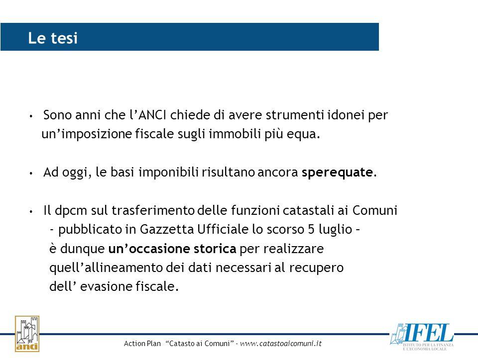Action Plan Catasto ai Comuni - www.catastoaicomuni.it Gli obiettivi Occorre che i Comuni: Assumano le funzioni catastali e procedano allaggiornamento delle banche dati.