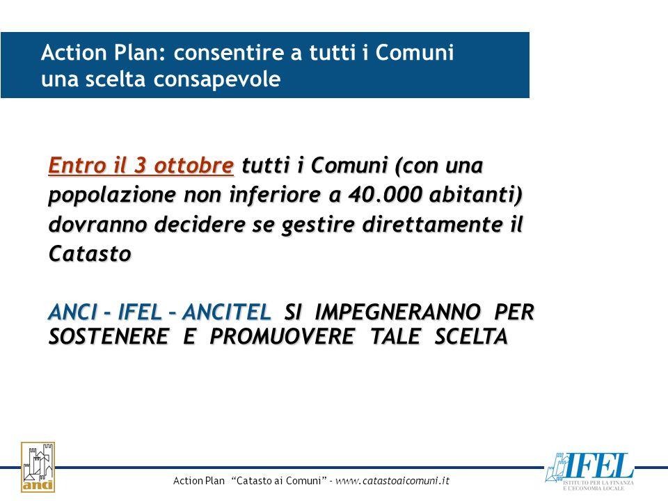 Action Plan Catasto ai Comuni - www.catastoaicomuni.it Action Plan: consentire a tutti i Comuni una scelta consapevole Entro il 3 ottobre tutti i Comu