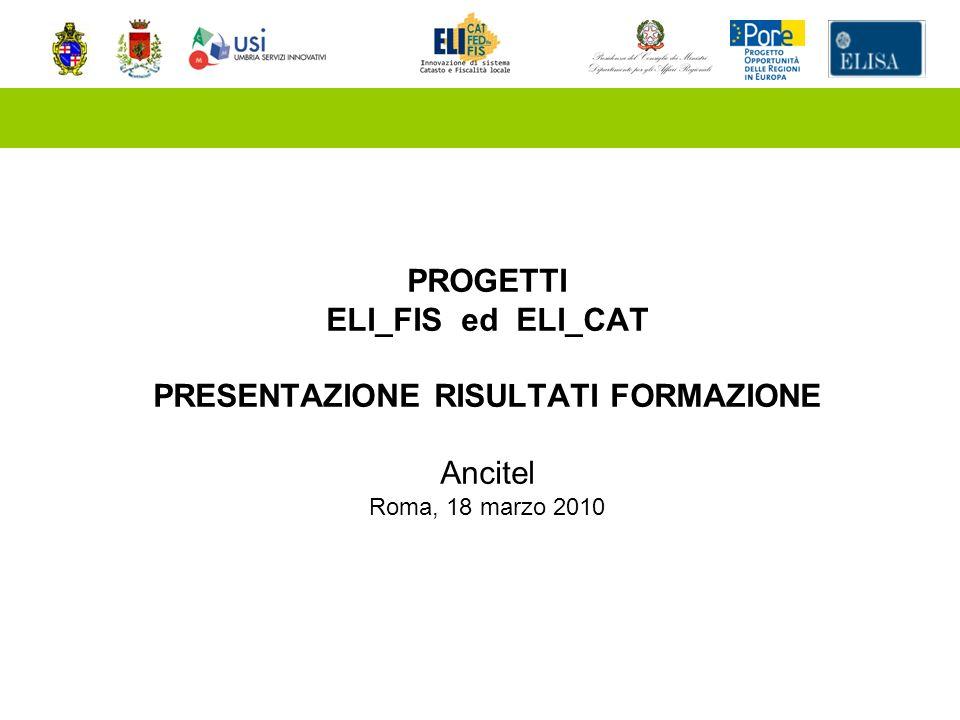 PROGETTI ELI_FIS ed ELI_CAT PRESENTAZIONE RISULTATI FORMAZIONE Ancitel Roma, 18 marzo 2010