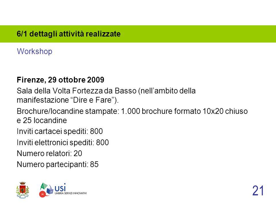 6/1 dettagli attività realizzate Firenze, 29 ottobre 2009 Sala della Volta Fortezza da Basso (nellambito della manifestazione Dire e Fare).
