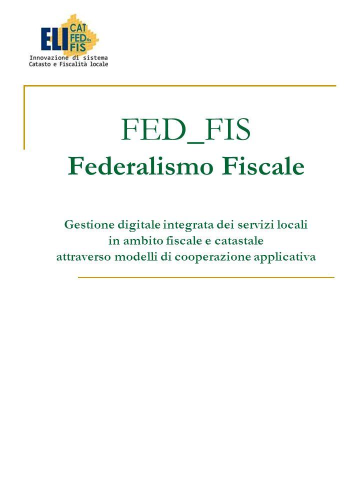 FED_FIS Federalismo Fiscale Gestione digitale integrata dei servizi locali in ambito fiscale e catastale attraverso modelli di cooperazione applicativ