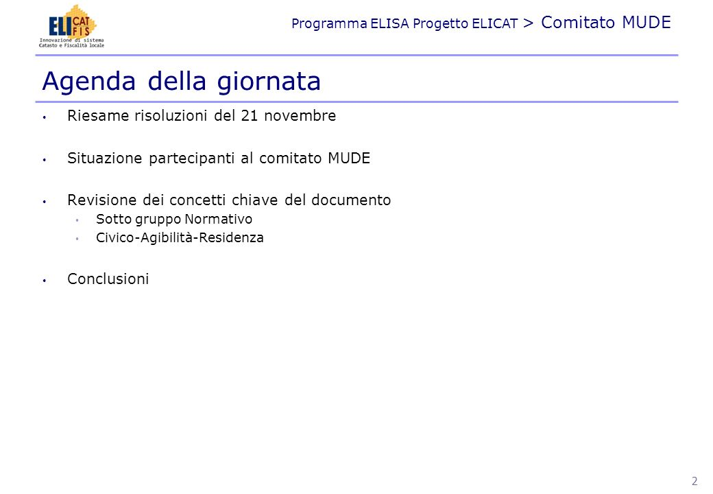 Programma ELISA Progetto ELICAT > Comitato MUDE Riesame risoluzioni del 21 novembre Situazione partecipanti al comitato MUDE Revisione dei concetti ch