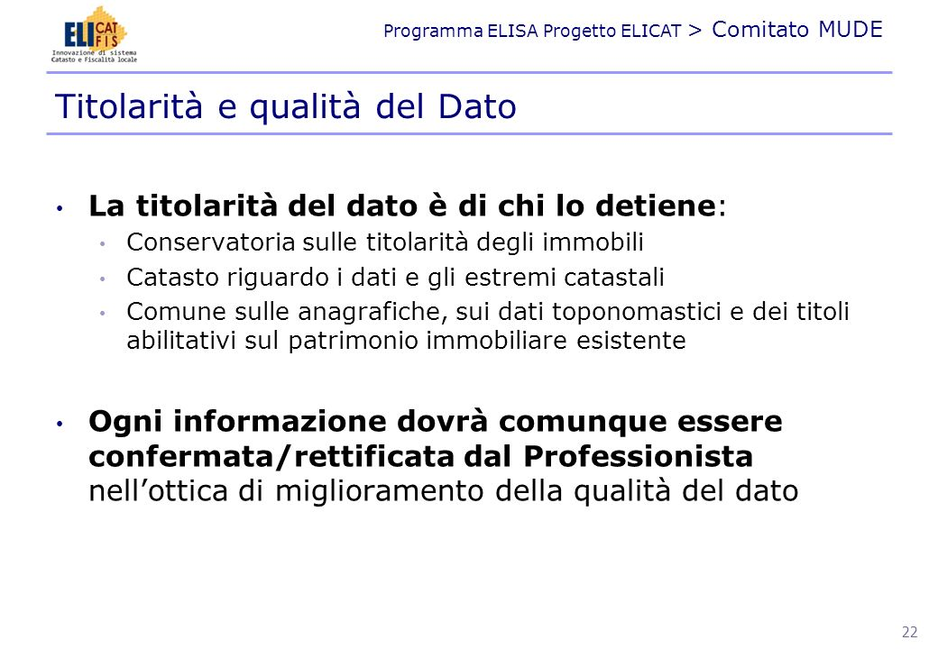 Programma ELISA Progetto ELICAT > Comitato MUDE Titolarità e qualità del Dato La titolarità del dato è di chi lo detiene: Conservatoria sulle titolari