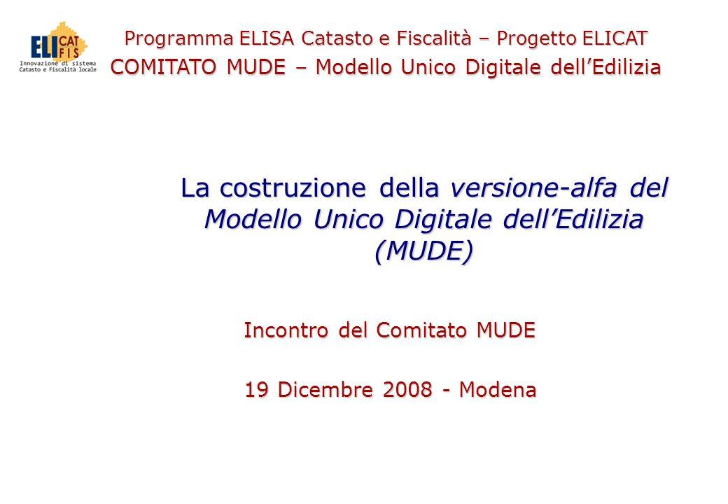 Programma ELISA Catasto e Fiscalità – Progetto ELICAT COMITATO MUDE – Modello Unico Digitale dellEdilizia La costruzione della versione-alfa del Model
