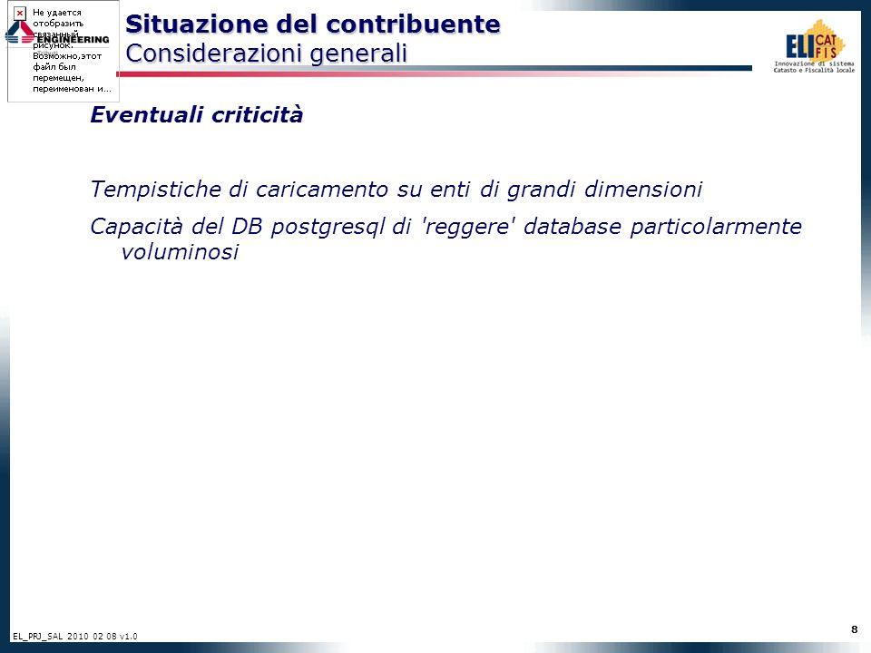 8 EL_PRJ_SAL 2010 02 08 v1.0 Situazione del contribuente Considerazioni generali Eventuali criticità Tempistiche di caricamento su enti di grandi dimensioni Capacità del DB postgresql di reggere database particolarmente voluminosi