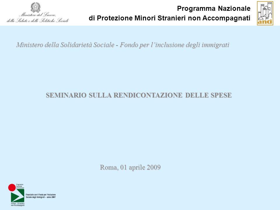 Programma Nazionale di Protezione Minori Stranieri non Accompagnati Ministero della Solidarietà Sociale - Fondo per linclusione degli immigrati SEMINARIO SULLA RENDICONTAZIONE DELLE SPESE Roma, 01 aprile 2009