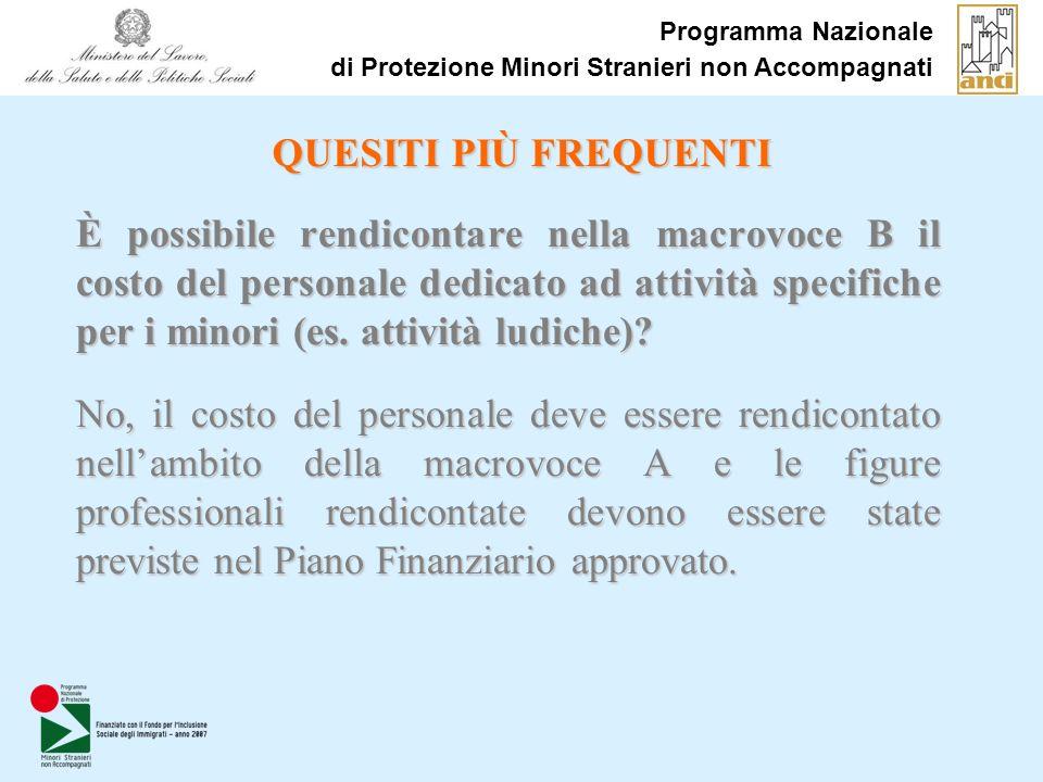 Programma Nazionale di Protezione Minori Stranieri non Accompagnati QUESITI PIÙ FREQUENTI È possibile rendicontare nella macrovoce B il costo del personale dedicato ad attività specifiche per i minori (es.