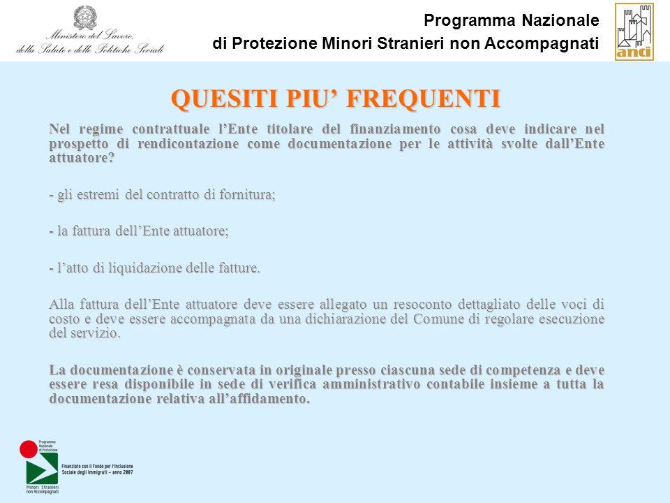 Programma Nazionale di Protezione Minori Stranieri non Accompagnati QUESITI PIU FREQUENTI Nel regime contrattuale lEnte titolare del finanziamento cos