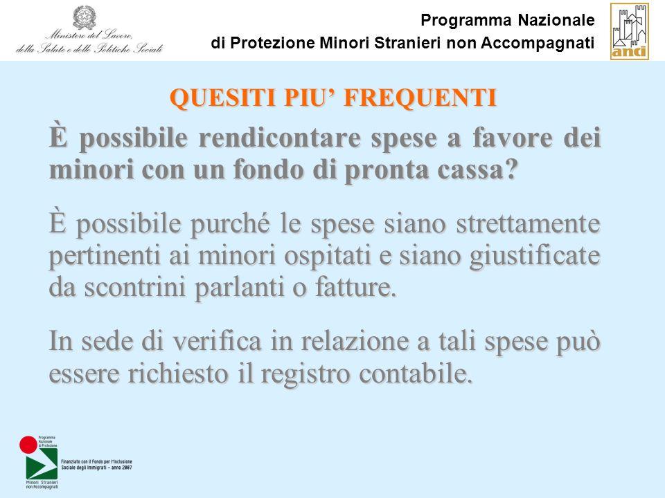 Programma Nazionale di Protezione Minori Stranieri non Accompagnati QUESITI PIU FREQUENTI È possibile rendicontare spese a favore dei minori con un fondo di pronta cassa.
