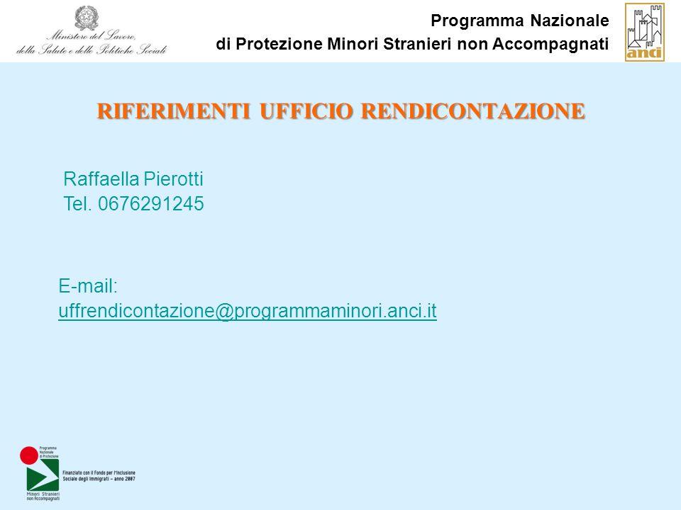Programma Nazionale di Protezione Minori Stranieri non Accompagnati E-mail: uffrendicontazione@programmaminori.anci.it RIFERIMENTI UFFICIO RENDICONTAZIONE Raffaella Pierotti Tel.