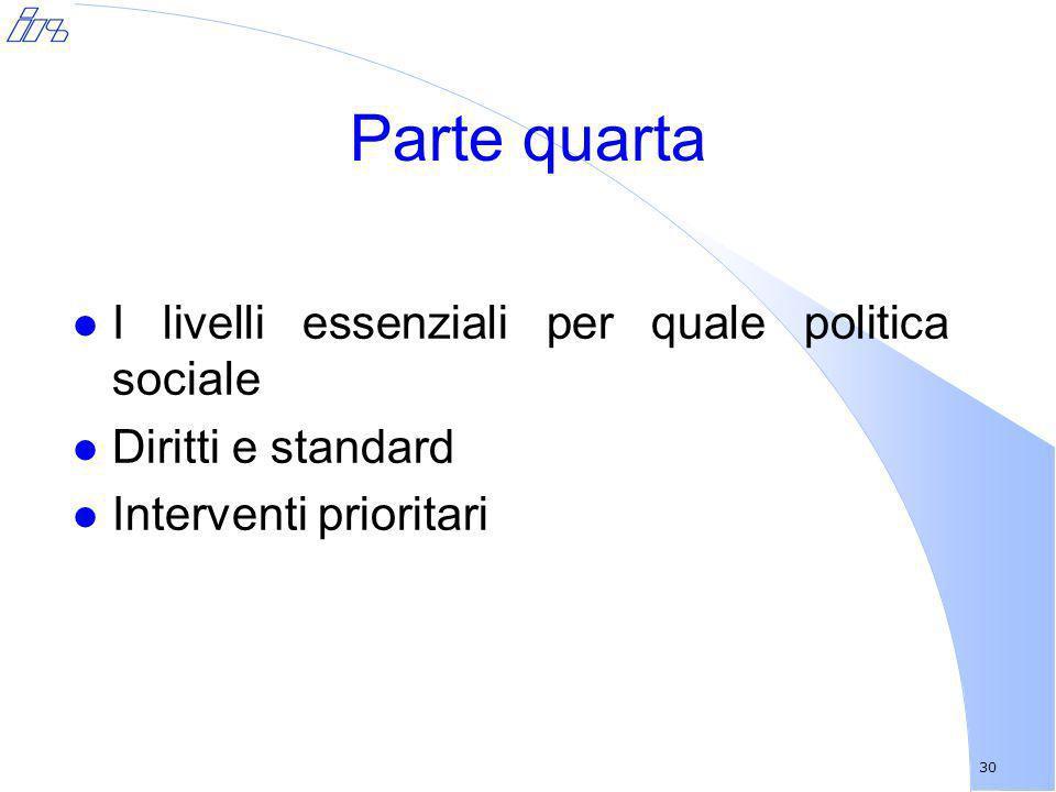 30 Parte quarta l I livelli essenziali per quale politica sociale l Diritti e standard l Interventi prioritari