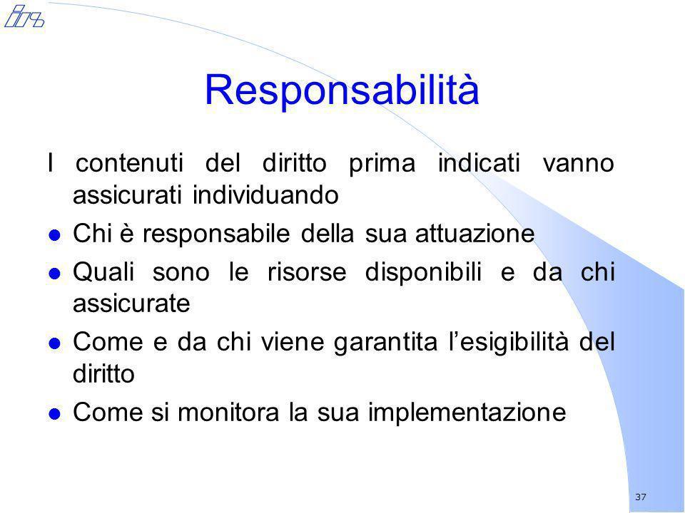 37 Responsabilità I contenuti del diritto prima indicati vanno assicurati individuando l Chi è responsabile della sua attuazione l Quali sono le risor