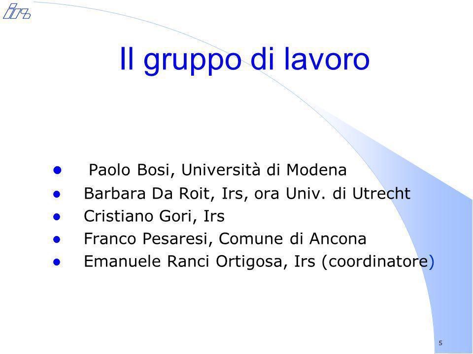 5 Il gruppo di lavoro Paolo Bosi, Università di Modena l Barbara Da Roit, Irs, ora Univ. di Utrecht l Cristiano Gori, Irs l Franco Pesaresi, Comune di