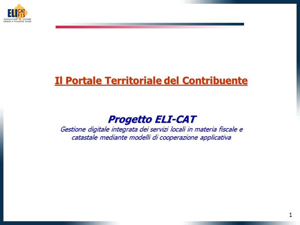 1 Il Portale Territoriale del Contribuente Progetto ELI-CAT Gestione digitale integrata dei servizi locali in materia fiscale e catastale mediante modelli di cooperazione applicativa