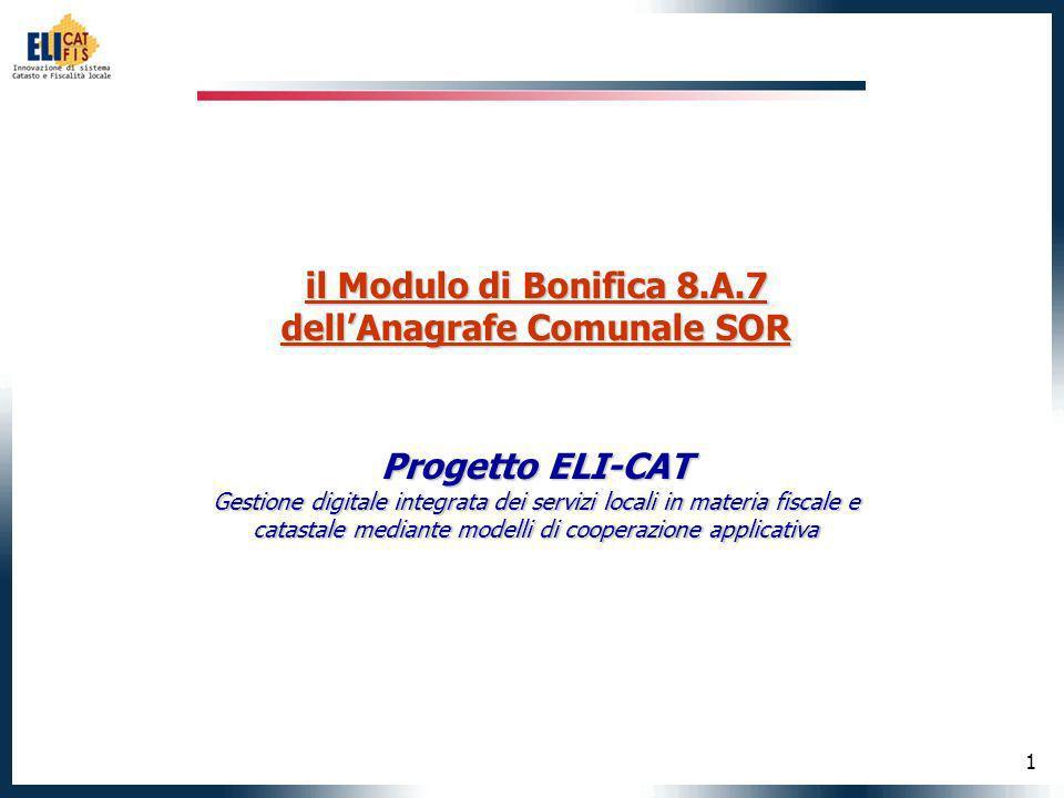 1 il Modulo di Bonifica 8.A.7 dellAnagrafe Comunale SOR Progetto ELI-CAT Gestione digitale integrata dei servizi locali in materia fiscale e catastale mediante modelli di cooperazione applicativa