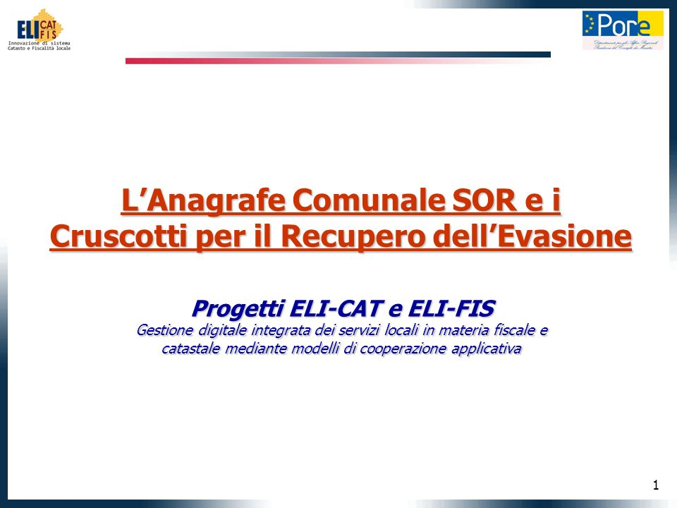1 LAnagrafe Comunale SOR e i Cruscotti per il Recupero dellEvasione Progetti ELI-CAT e ELI-FIS Gestione digitale integrata dei servizi locali in mater