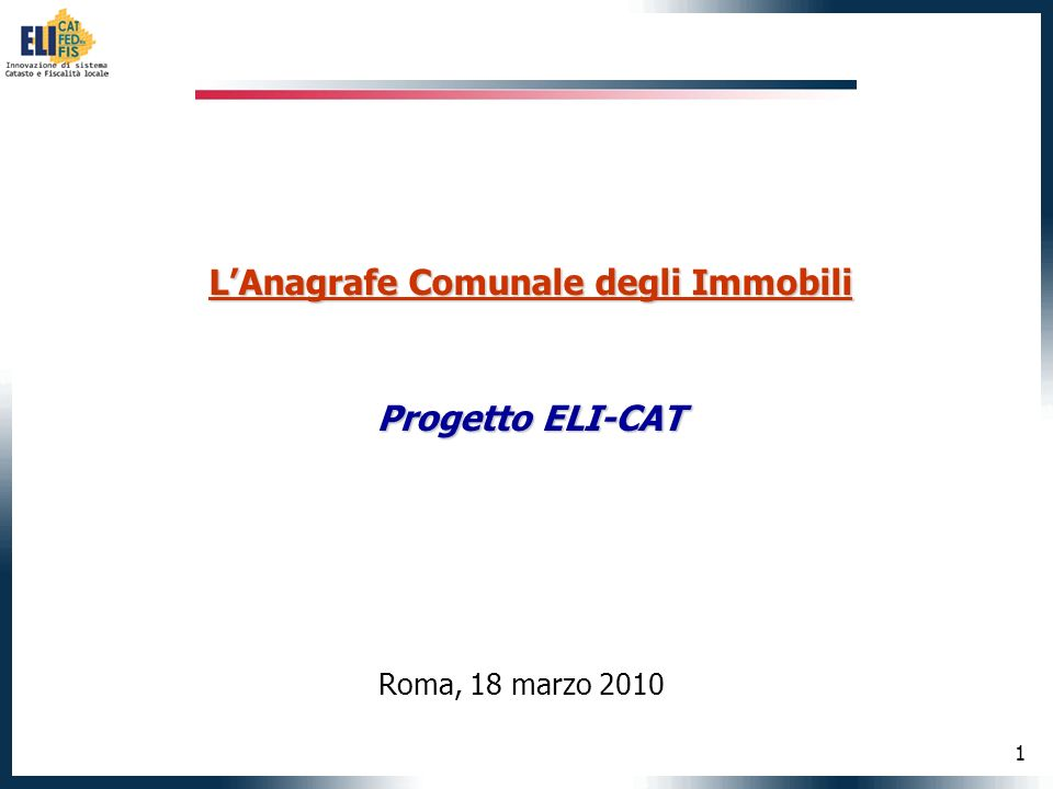 1 LAnagrafe Comunale degli Immobili Progetto ELI-CAT Roma, 18 marzo 2010