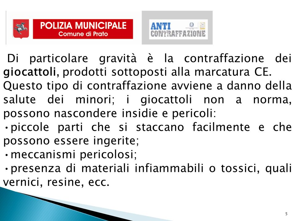5 Di particolare gravità è la contraffazione dei giocattoli, prodotti sottoposti alla marcatura CE.