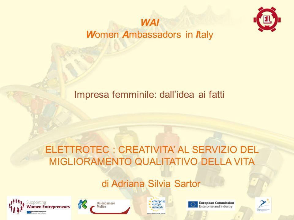 WAI Women Ambassadors in Italy di Adriana Silvia Sartor ELETTROTEC : CREATIVITA AL SERVIZIO DEL MIGLIORAMENTO QUALITATIVO DELLA VITA Impresa femminile: dallidea ai fatti