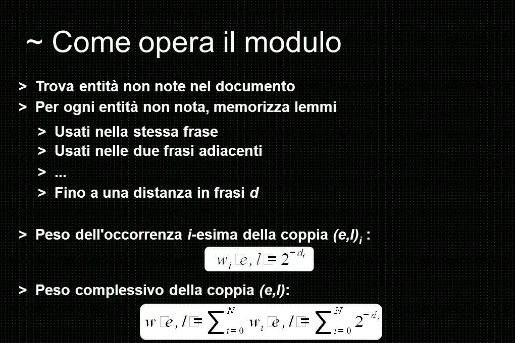 ~ Come opera il modulo > Trova entità non note nel documento > Per ogni entità non nota, memorizza lemmi > Usati nella stessa frase > Usati nelle due frasi adiacenti >...