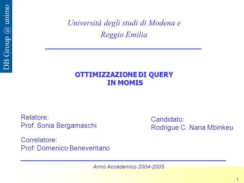 Nana Mbinkeu Rodrigue Carlos 1 DB Group @ unimo OTTIMIZZAZIONE DI QUERY IN MOMIS Università degli studi di Modena e Reggio Emilia Relatore: Prof.