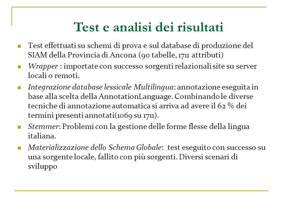 Test e analisi dei risultati Test effettuati su schemi di prova e sul database di produzione del SIAM della Provincia di Ancona (90 tabelle, 1711 attr