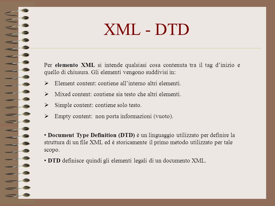XML - DTD Per elemento XML si intende qualsiasi cosa contenuta tra il tag dinizio e quello di chiusura. Gli elementi vengono suddivisi in: Element con