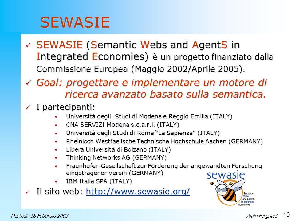 19 Martedì, 18 Febbraio 2003Alain Fergnani SEWASIE SEWASIE (Semantic Webs and AgentS in Integrated Economies) è un progetto finanziato dalla Commissio