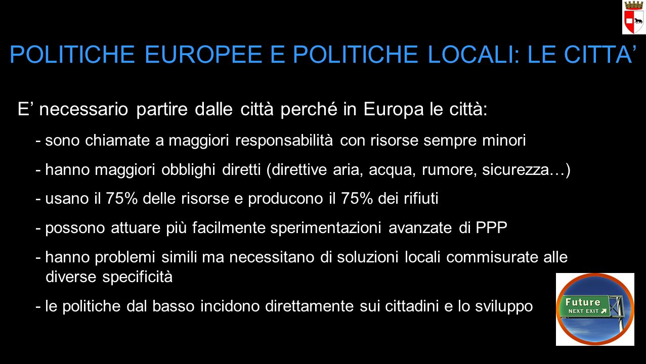 POLITICHE EUROPEE E POLITICHE LOCALI: LE CITTA E necessario partire dalle città perché in Europa le città: - sono chiamate a maggiori responsabilità c
